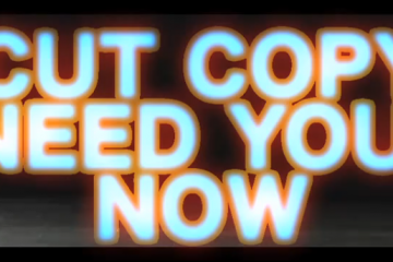 Cut Copy Need You Now video Teaser