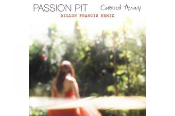 Passion Pit Carried Away Dillon Francis Remix thumbnail