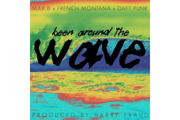 Harry Fraud Daft Punk French Montana Max B Been Around The Wave thumbnail