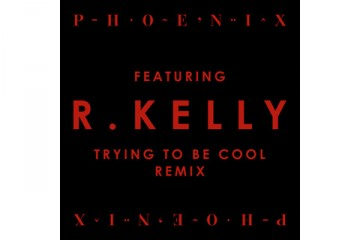 Phoenix Trying to Be Cool Remix R Kelly Thumbnail